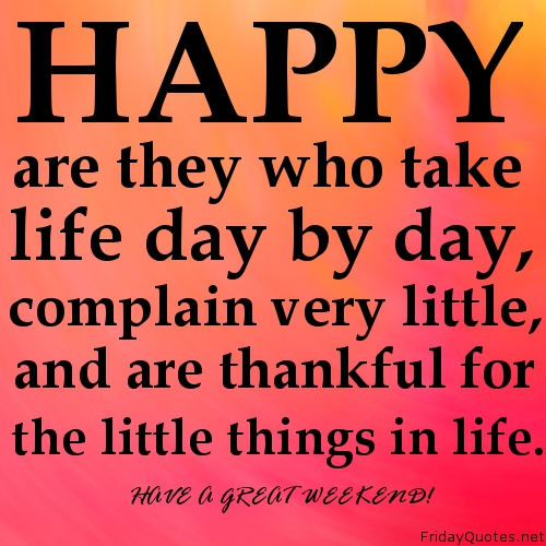 Happy-are-they-who-take-life-day-by-day-complain-very-little-and-are-thankful-for-the-little-things-in-life.-FridayQuotes.net_