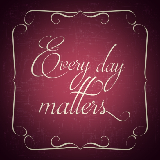 """ Every day matters"" Quote Typographical retro Background"