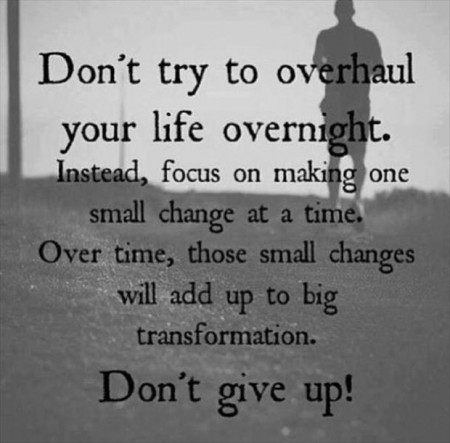 dont-try-to-overhaul-your-life-overnight-instead-focus-on-making-one-small-change-at-a-time-over-time-those-small-changes-will-add-up-to-big-transformation