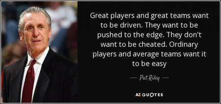 quote-great-players-and-great-teams-want-to-be-driven-they-want-to-be-pushed-to-the-edge-they-pat-riley-70-6-0665