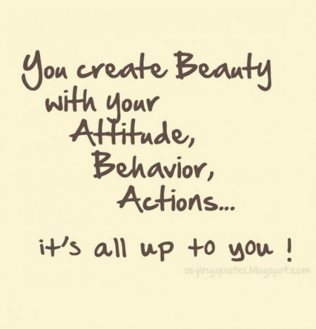 You-create-beauty-with-your-attitude-behavior-saying-quotes