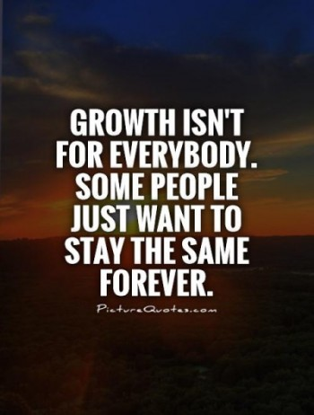 growth-isnt-for-everybody-some-people-just-want-to-stay-the-same-forever-quote-1