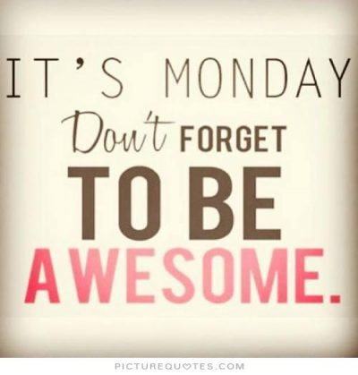 its-monday-dont-forget-to-be-awesome-quote-1